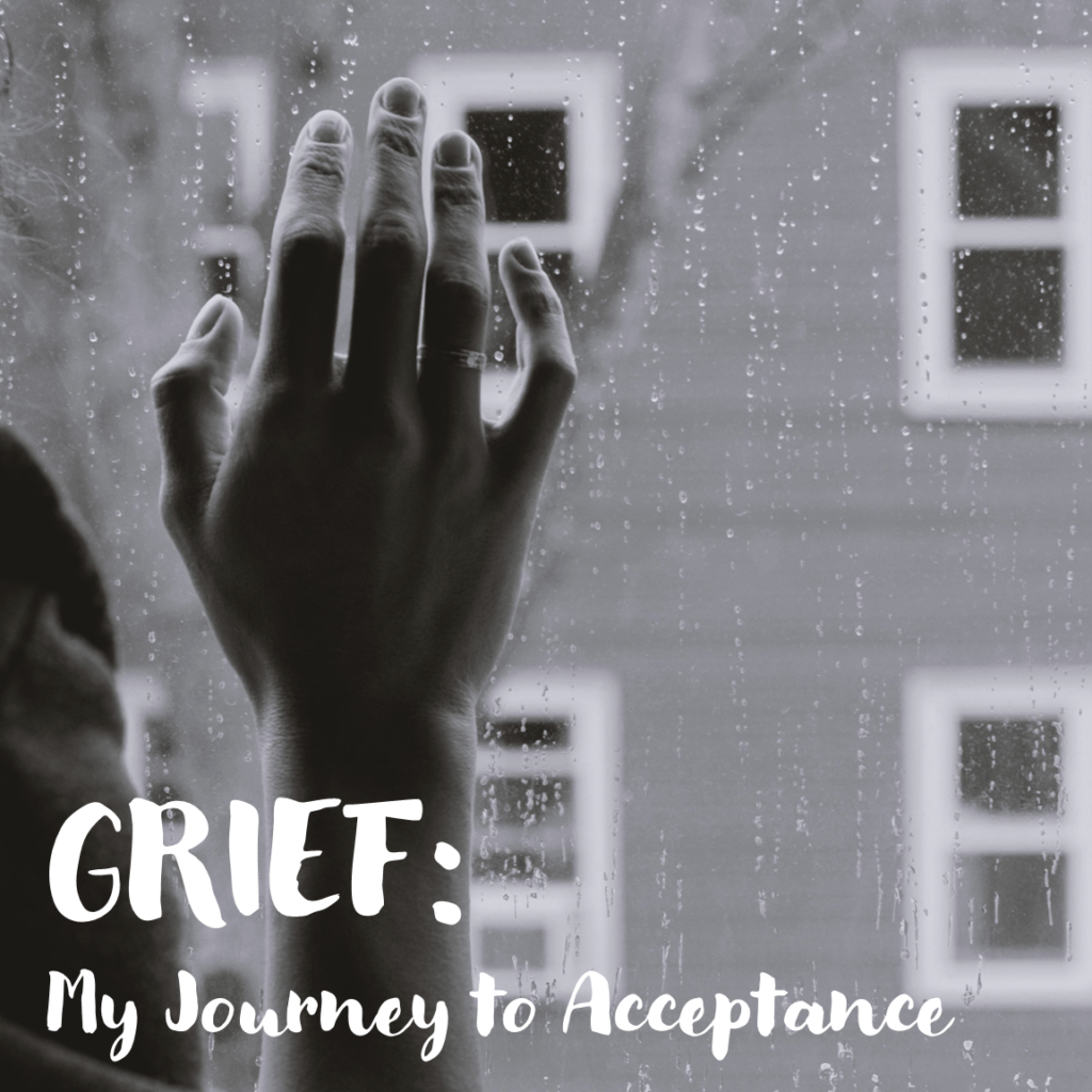 Grief: My Journey to Acceptance