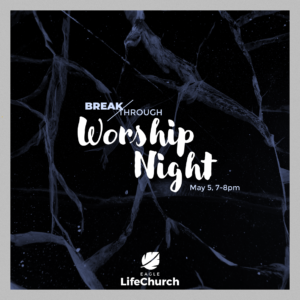 Breakthrough Worship Night @ Eagle LifeChurch & Online
