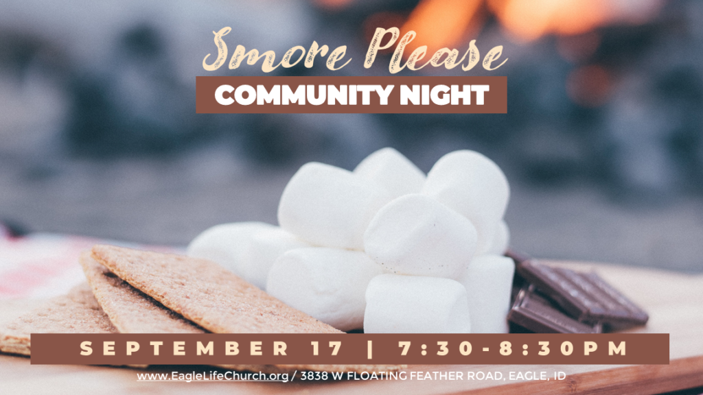 Smore Please Community Night. September 27, 7:30pm at Eagle LifeChurch